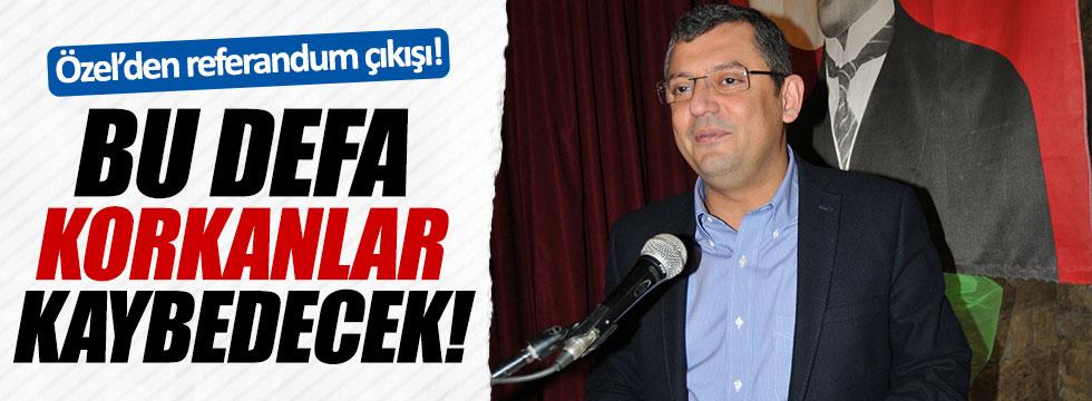 CHP'li Özel: Bu defa korkanlar kaybedecek