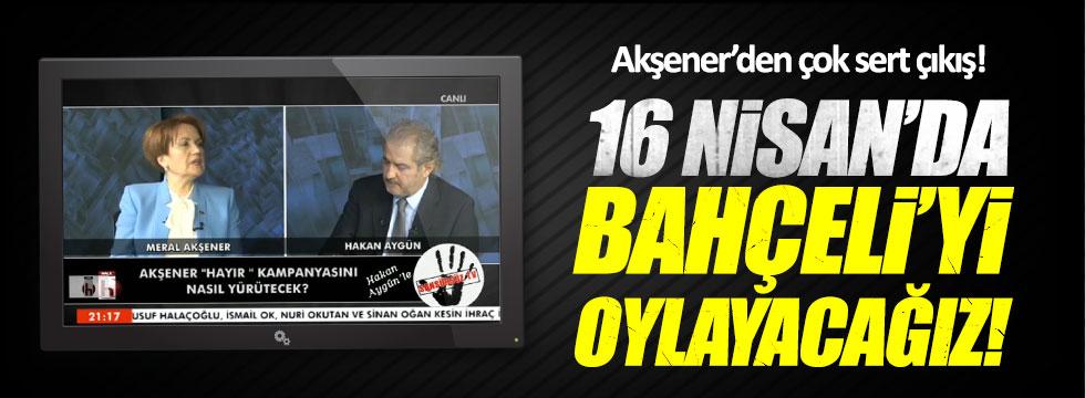 Akşener: 16 Nisan'da Bahçeli'yi oylayacağız