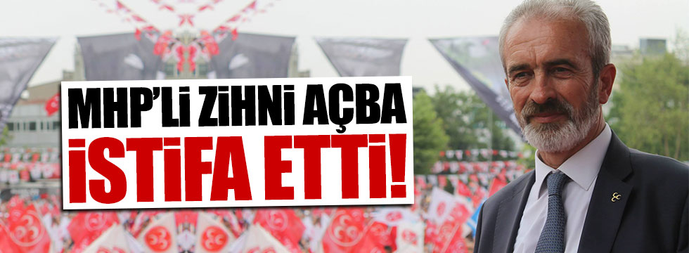 MHP'li vekil Zihni Açba istifa etti