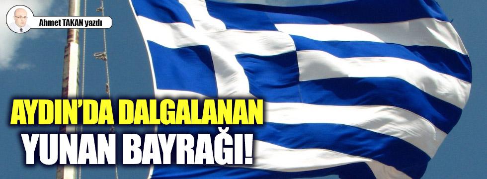 Aydın'da dalgalanan Yunan bayrağı!..