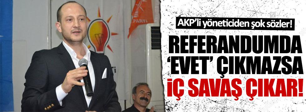 AKP'li Erdem: 'Evet' çıkmazsa iç savaş çıkar