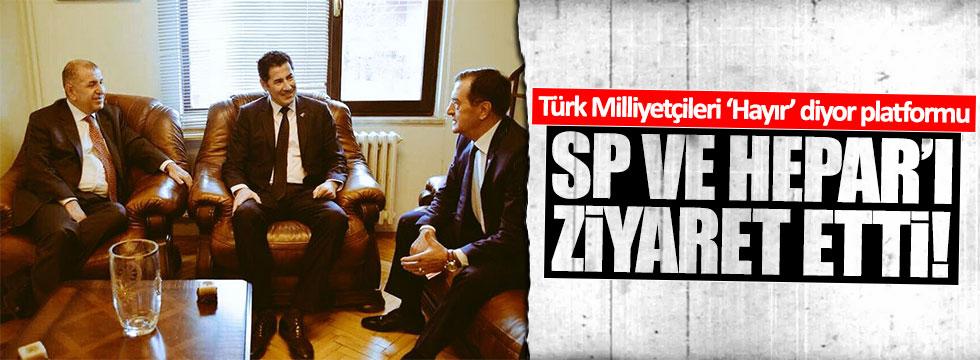 Türk Milliyetçileri 'Hayır' diyor Platformu SP ve Hepar'ı ziyaret etti