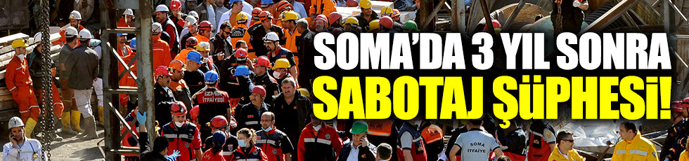 Soma'da 3 yıl sonra sabotaj şüphesi!