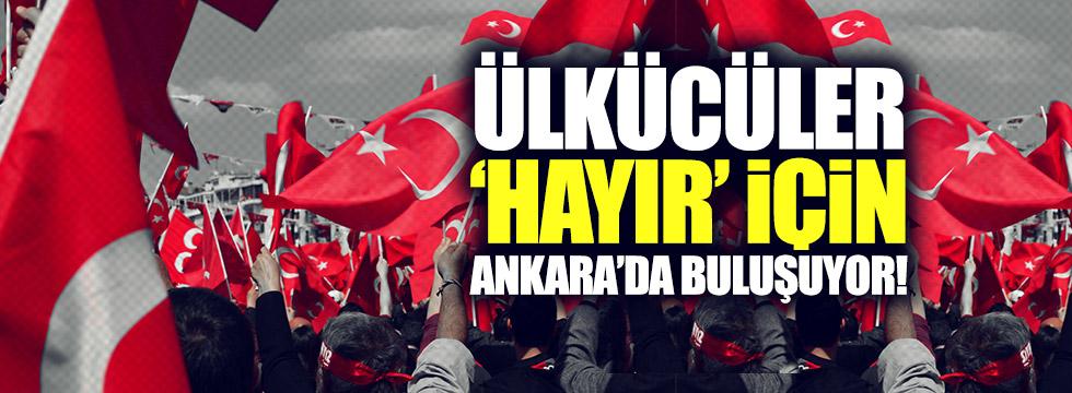 Ülkücüler 'Hayır' için Ankara'da buluşuyor