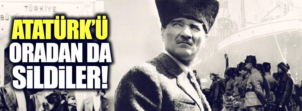 Atatürk'ü oradan da sildiler!