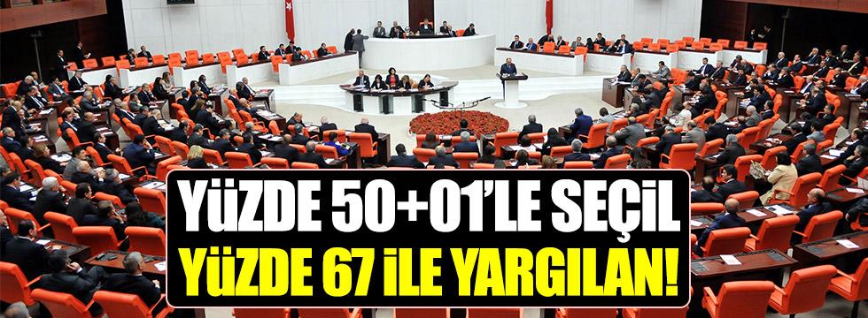 Yüzde 50+01'le seçil, yüzde 67 ile yargılan!