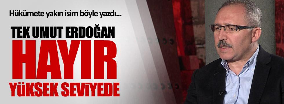 """Hükümete yakın isim böyle yazdı: """"Tek umut Erdoğan"""""""