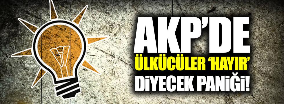 AKP'de Ülkücüler 'Hayır' diyecek paniği!