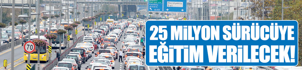 25 milyon sürücüye eğitim verilecek!