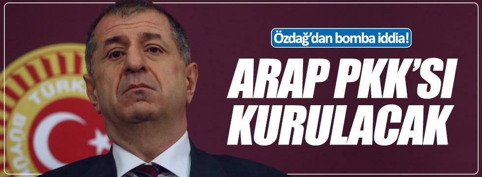 Özdağ: Arap PKK'sı kurulacak