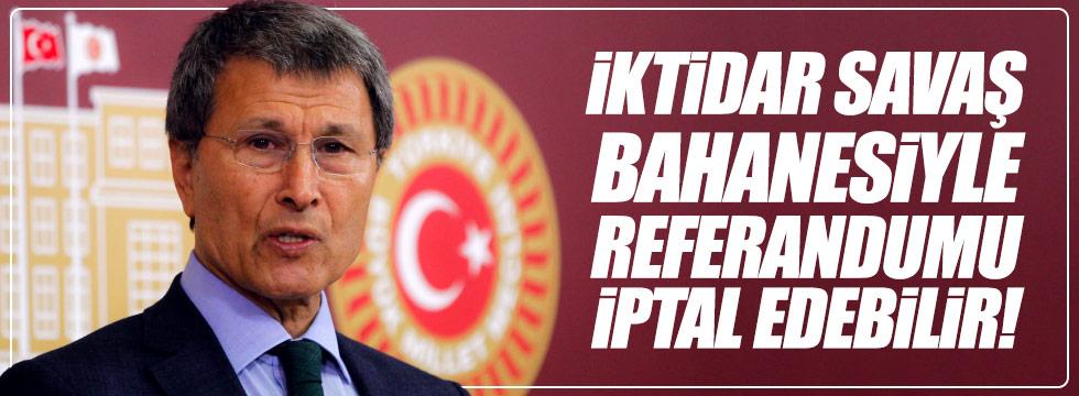 """Halaçoğlu: """"İktidar savaş bahanesiyle referandumu iptal edebilir!"""""""