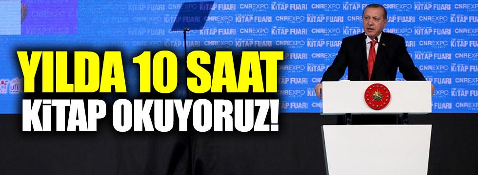 Erdoğan: Yılda 10 saat kitap okuyoruz!