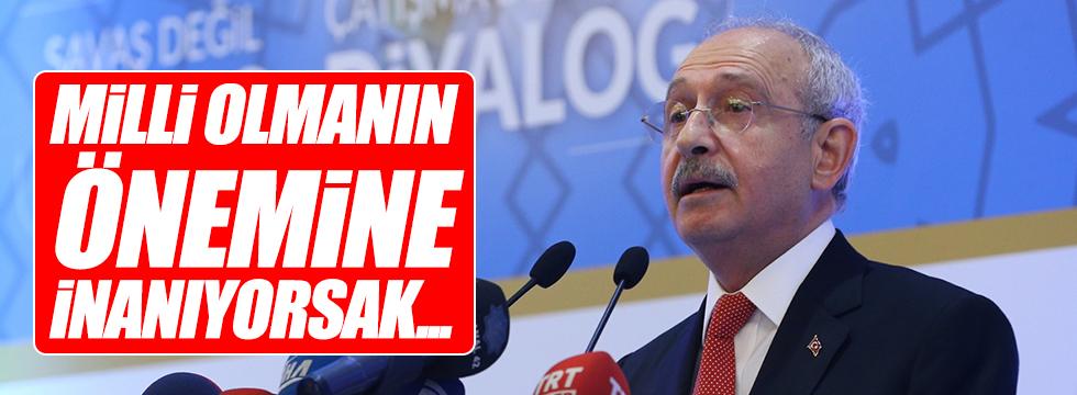Kılıçdaroğlu: Milli olmanın önemine inanıyorsak...