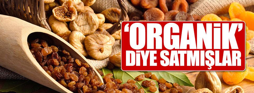 'Organik' diye satıyorlarmış!