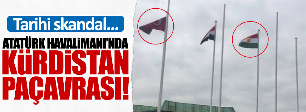 Atatürk havalimanına Kürdistan paçavrası!