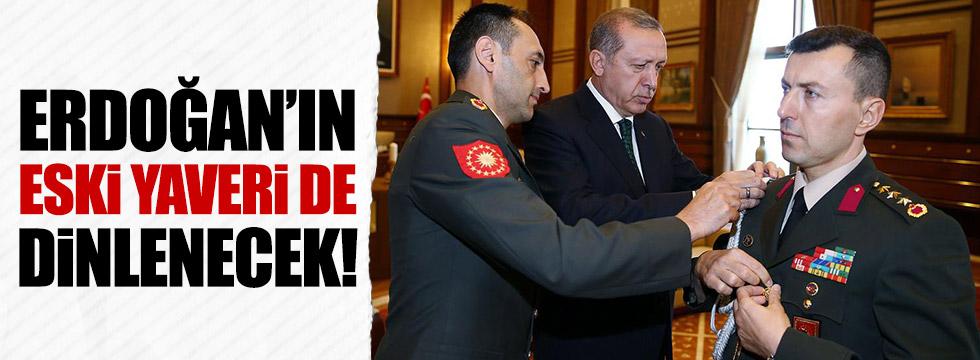 Erdoğan'ın eski yaveri de dinlenecek!