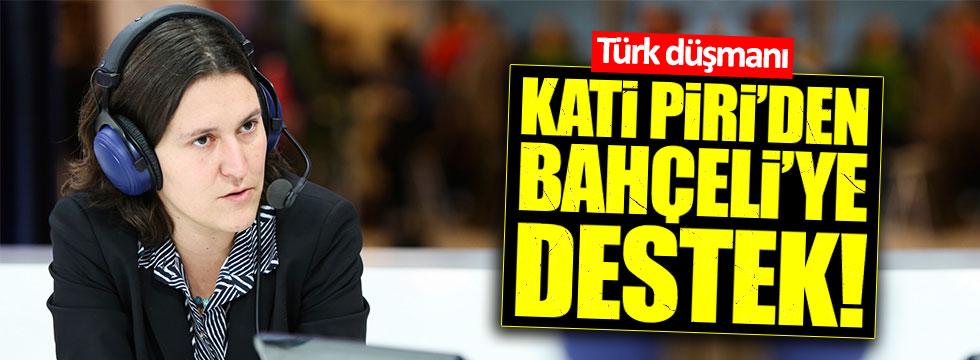 Türk Düşmanı Kati Piri'den Bahçeli'ye destek!