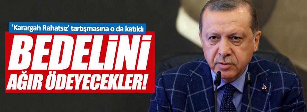 Erdoğan, 'bedelini ağır ödeyecekler'