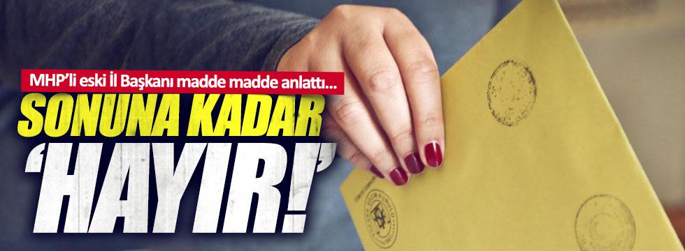 MHP'li eski başkan 'hayır'ı madde madde böyle açıkladı