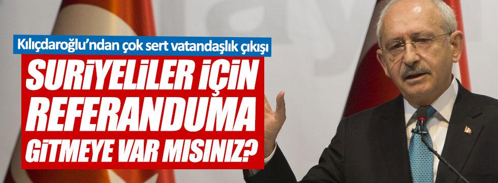 """Kılıçdaroğlu: """"Suriyeliler için referanduma gitmeye var mısınız"""""""