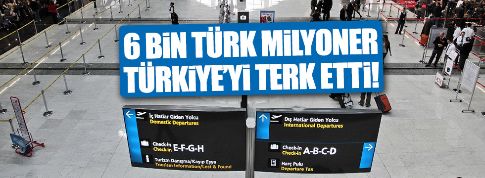 6 bin Türk milyoner Türkiye'yi terk etti