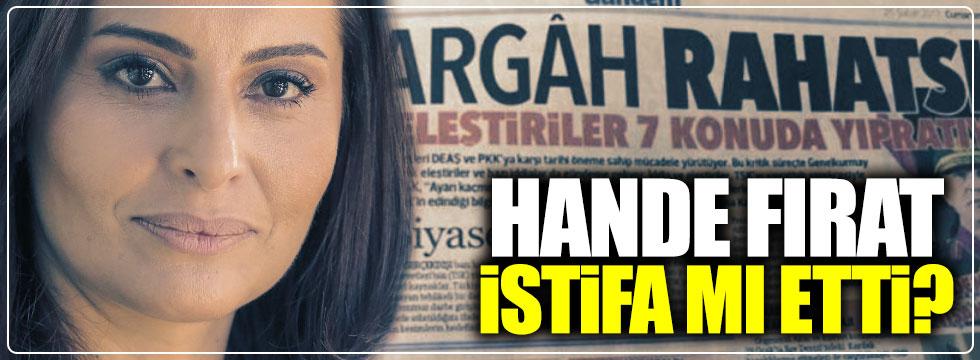 Hande Fırat istifa mı etti?