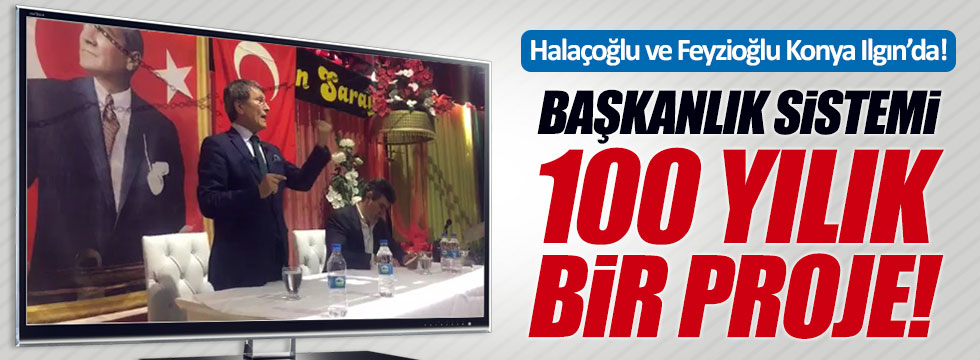 Halaçoğlu ve Feyzioğlu, Konya Ilgın'da Başkanlık sistemini anlattı