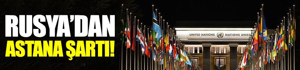 Rusya'dan Cenevre'ye Astana şartı