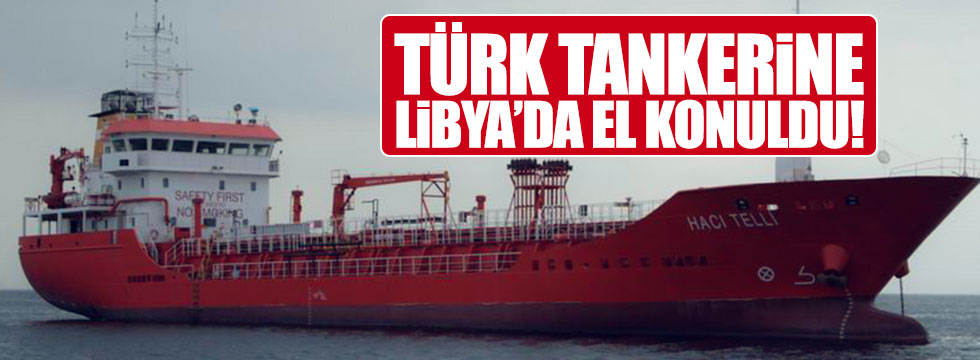 Türk tankerine Libya'da el konuldu