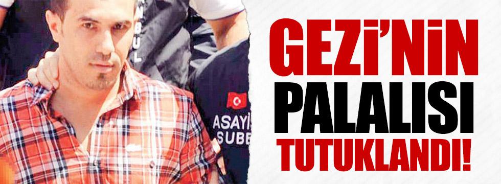 Gezi'nin palalısı tutuklandı!