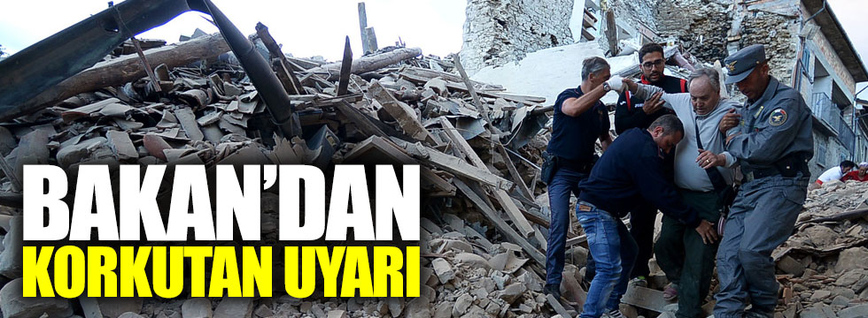 Bakan'dan korkutan deprem uyarısı
