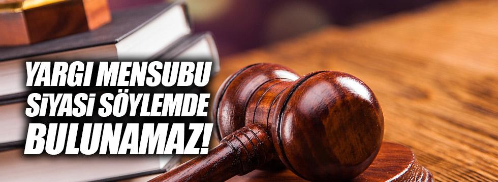 Kanadoğlu: Yargı mensubu siyasi söylemde bulunamaz