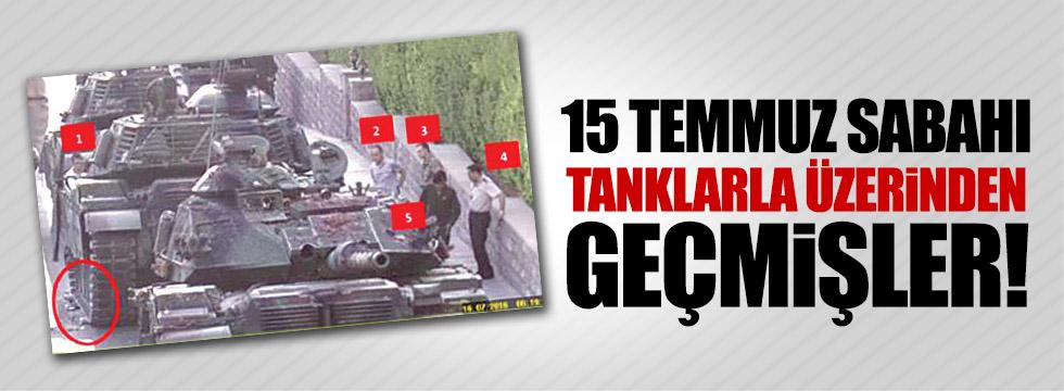 16 Temmuz sabahı tanklarla üzerinden geçmişler!