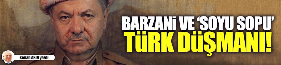 """Barzani ve """"soyu sopu"""" Türk düşmanı!"""