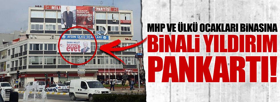 MHP ve Ülkü Ocakları binasında Binali Yıldırım pankartı!