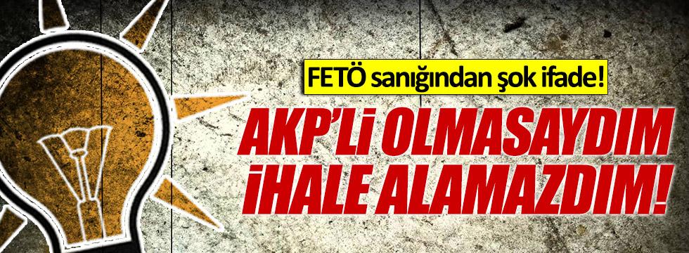 FETÖ sanığı işadamı: AKP'li olmasaydım ihale alamazdım