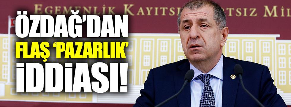 Özdağ'dan flaş 'pazarlık' iddiası!