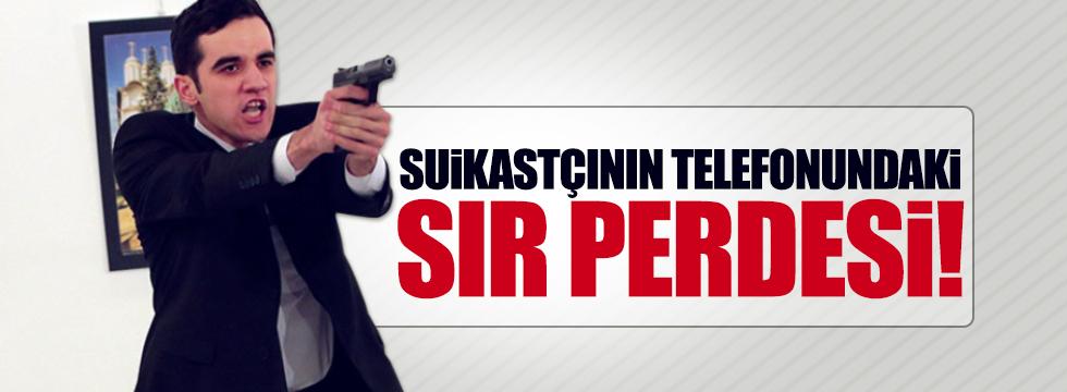 Büyükelçi suikastçısının telefonundaki sır perdesi!
