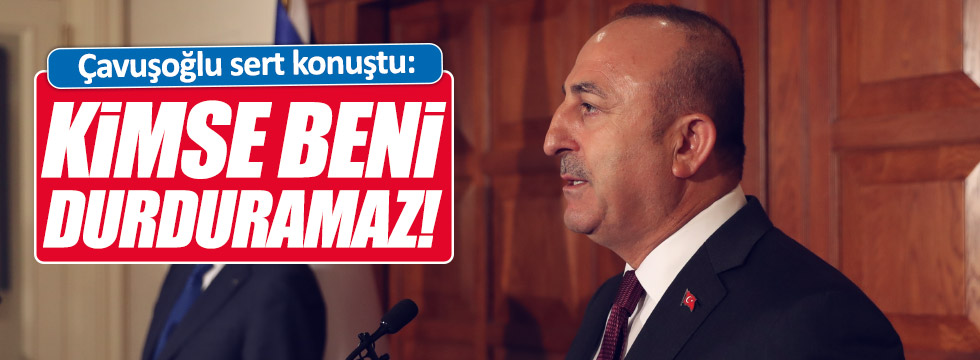"""Çavuşoğlu: """"Kimse beni durduramaz!"""""""