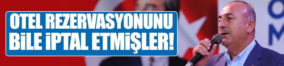 Çavuşoğlu: Otelin rezervasyonunu iptal ettirdiler