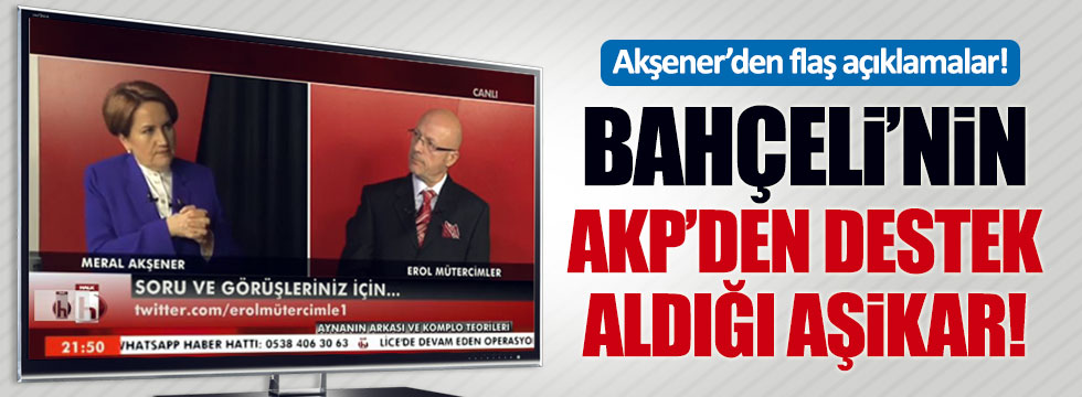 Akşener: Bahçeli'nin AKP'den yardım aldığı aşikar