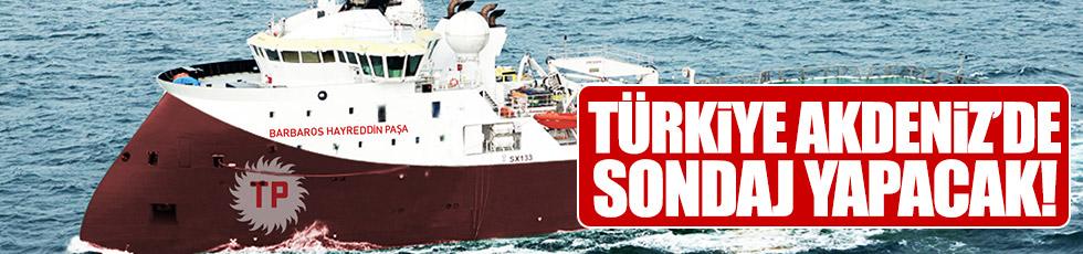 Türkiye Akdeniz'de sondaj yapacak!
