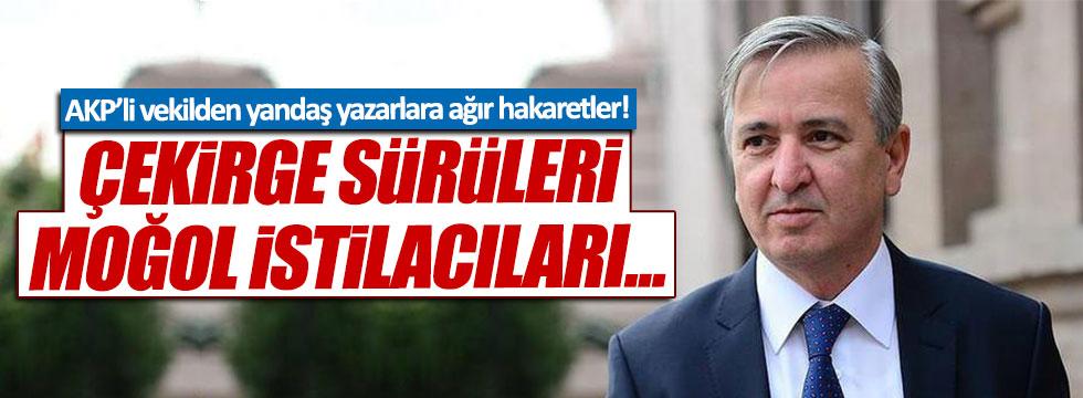 AKP'li Aydın Ünal'dan yandaş yazarlara ağır hakaretler