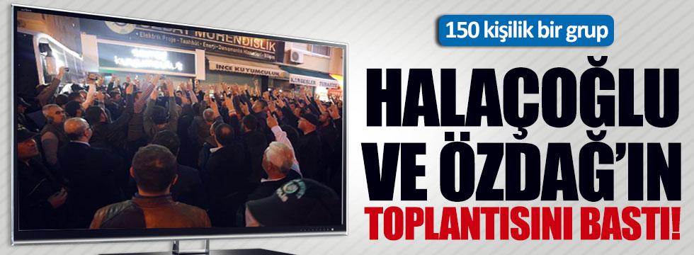 150 kişilik grup Özdağ ve Halaçoğlu'nun toplantısını bastı