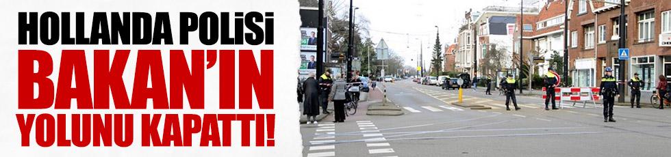 Hollanda polisi Bakan'ın yolunu kapattı