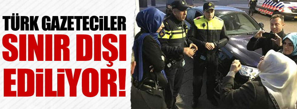 Hollanda, Türk gazetecileri sınır dışı ediyor