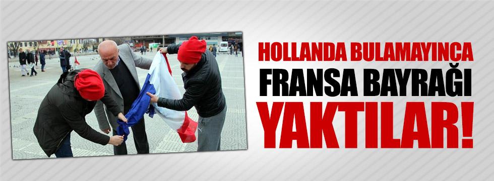 Hollanda bayrağı bulamayınca Fransa bayrağı yaktılar