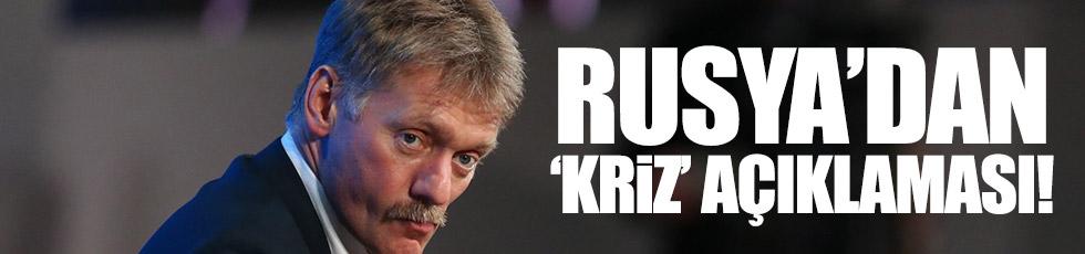 Rusya'dan 'kriz' açıklaması!