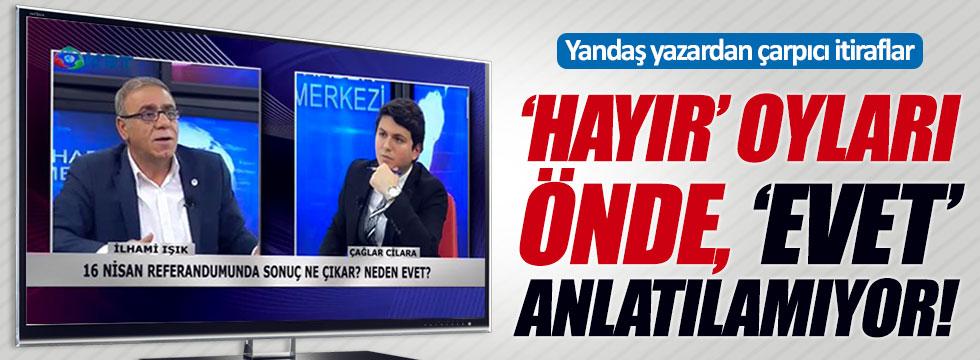 Yandaş yazar İlhami Işık: 'Hayır' oyları önde