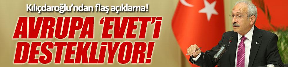 Kılıçdaroğlu: Avrupa 'evet'i destekliyor